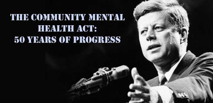 The Community Mental Health Act: 50 Years of Progress